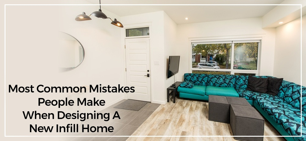 Most Common Mistakes People Make When Designing a New Infill Home.jpg