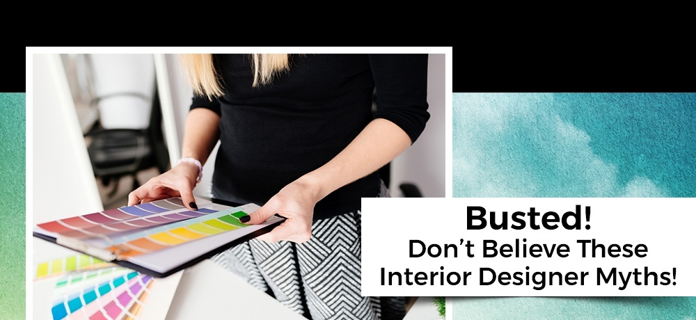 Busted! Don't Believe These Interior Designer Myths!.jpg