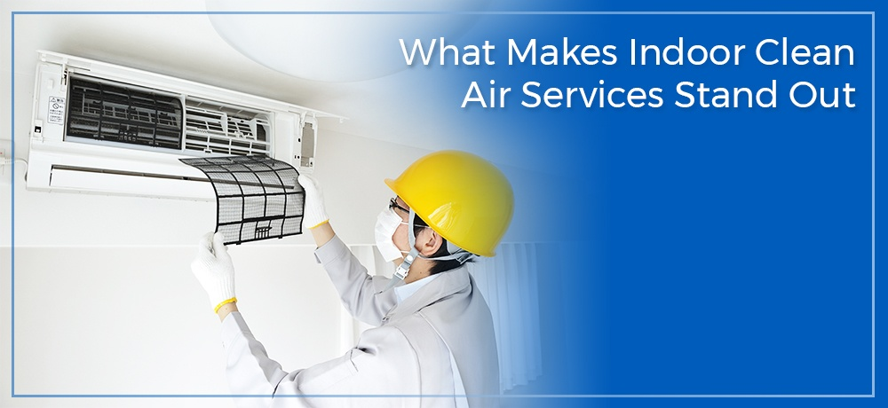 What-Makes-Indoor-Clean-Air-Services-Stand-Out.jpg