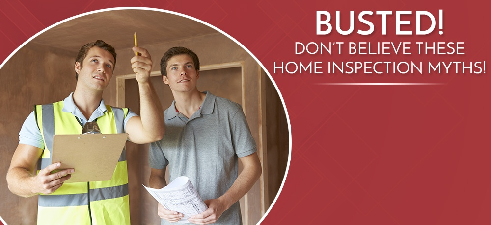 Busted!-Don't-Believe-These-Home-Inspection-Myths!.jpg