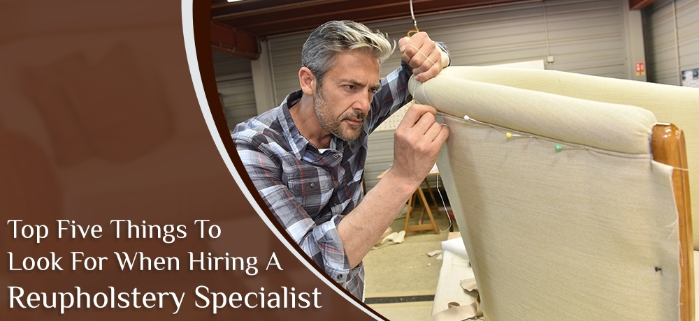 Top Five Things to Look for When Hiring a Reupholstery Specialist.jpg