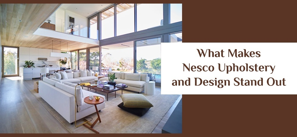 What Makes Nesco Upholstery and Design Stand Out.jpg