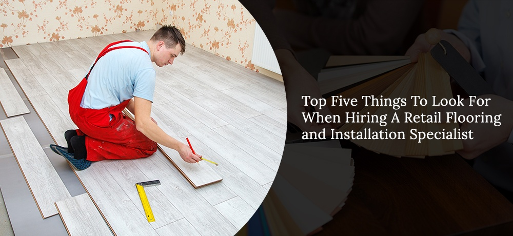 Top-Five-Things-To-Look-For-When-Hiring-A-Retail-Flooring-and-Installation-Specialist-Sine's Flooring.jpg