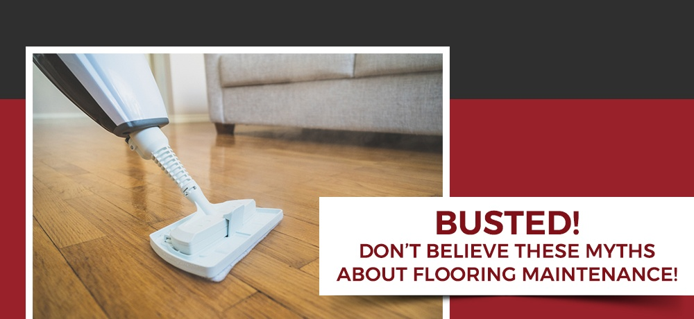 Busted!-Don't-Believe-These-Myths-About-Flooring-Maintenance-Sine's Flooring.jpg
