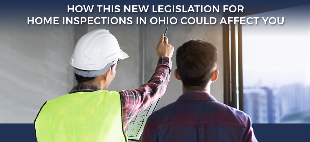 How This New Legislation For Home Inspections In Ohio Could Affect You for Leading Edge Home Inspections, LLC.jpg