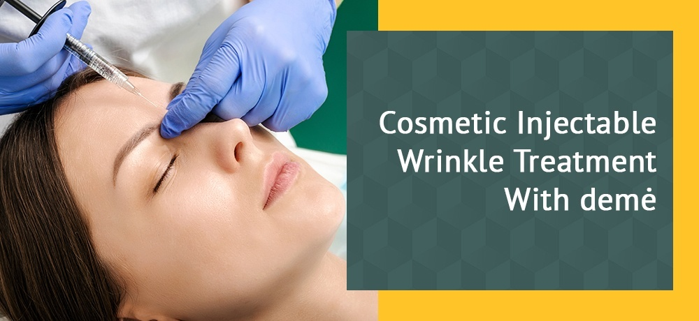 Cosmetic Injectable Wrinkle Treatment With demė.jpg