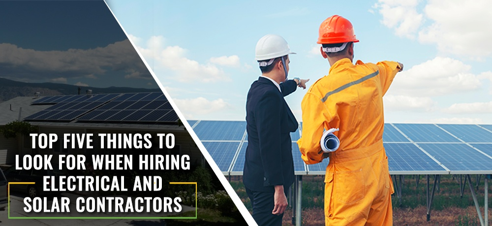 Top-Five-Things-To-Look-For-When-Hiring-Electrical-And-Solar-Contractors.jpg