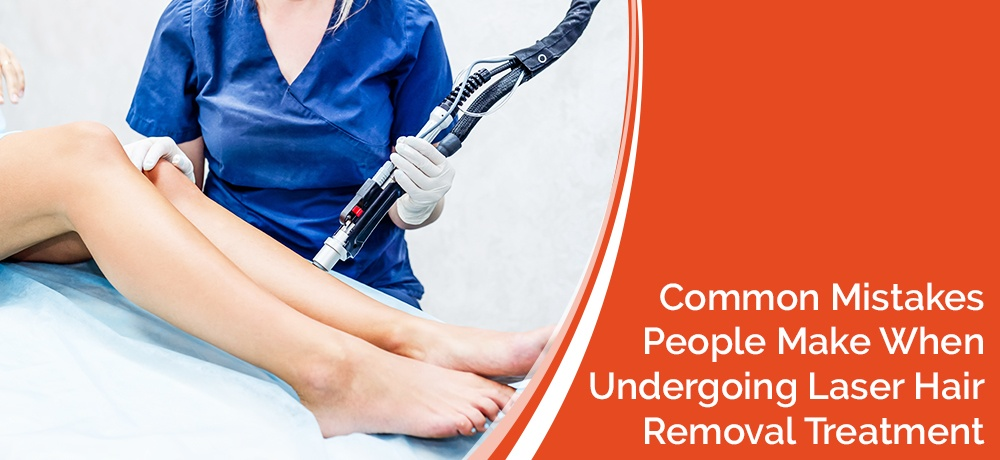 Common-Mistakes-People-Make-When-Undergoing-Laser-Hair-Removal-Treatment-Tropicalaser.jpg
