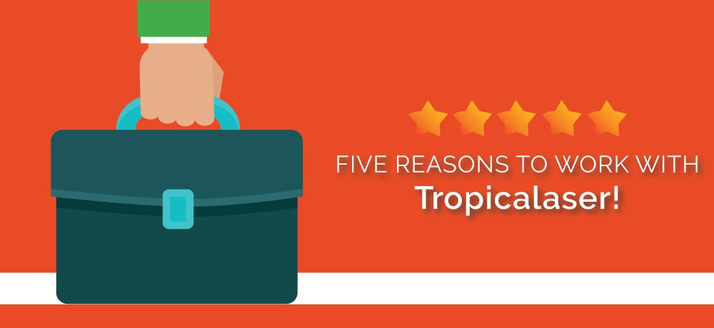 Five-Reasons-to-Work-with-Tropicalaser.jpg
