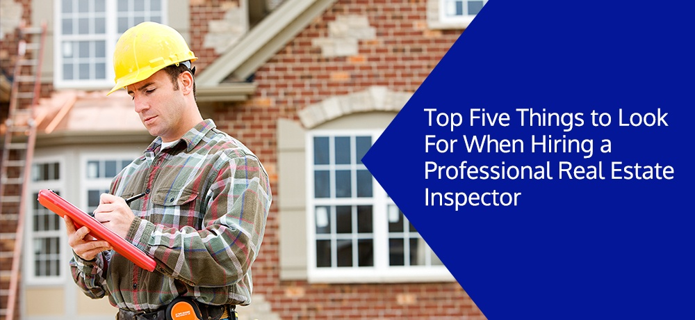 Top-Five-Things-to-Look-For-When-Hiring-a-Professional-Real-Estate-Inspector-B & J Real Estate.jpg