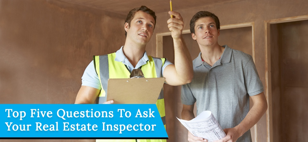 Top-Five-Questions-To-Ask-Your-Real-Estate-Inspector-South Texas.jpg
