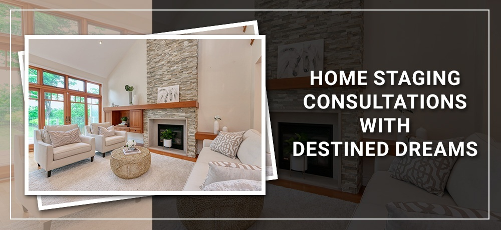 Home Staging Consultations With Destined Dreams