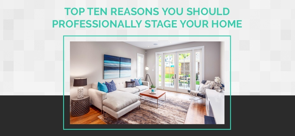 Top Ten Reasons You Should Professionally Stage Your Home