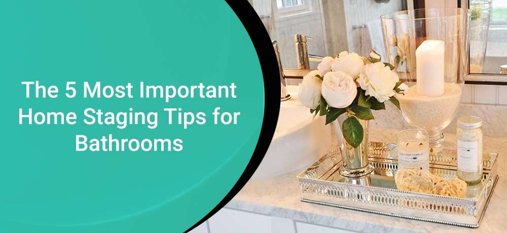 The 5 Most Important Home Staging Tips for Bathrooms
