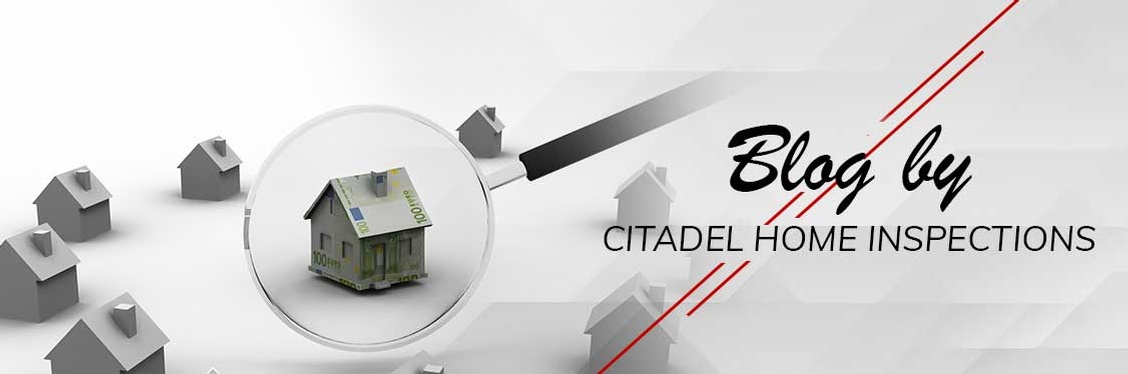 Blog by Citadel Home Inspections