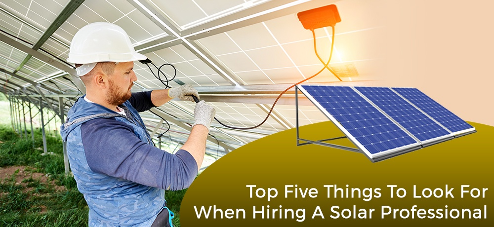 Top-Five-Things-To-Look-For-When-Hiring-A-Solar-Professional-Uptown Energy Solutions.jpg