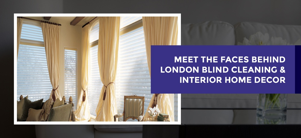 Meet-The-Faces-Behind-London-Blind-Cleaning-&-Interior-Home-Decor (1).jpg