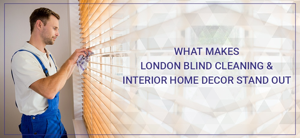 What Makes London Blind Cleaning & Interior Home Decor Stand Out.jpg