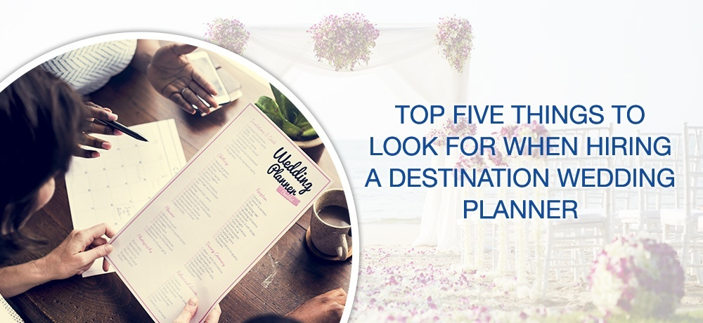 Top Five Things To Look For When Hiring A Destination Wedding Planner - My Wedding Away.jpg