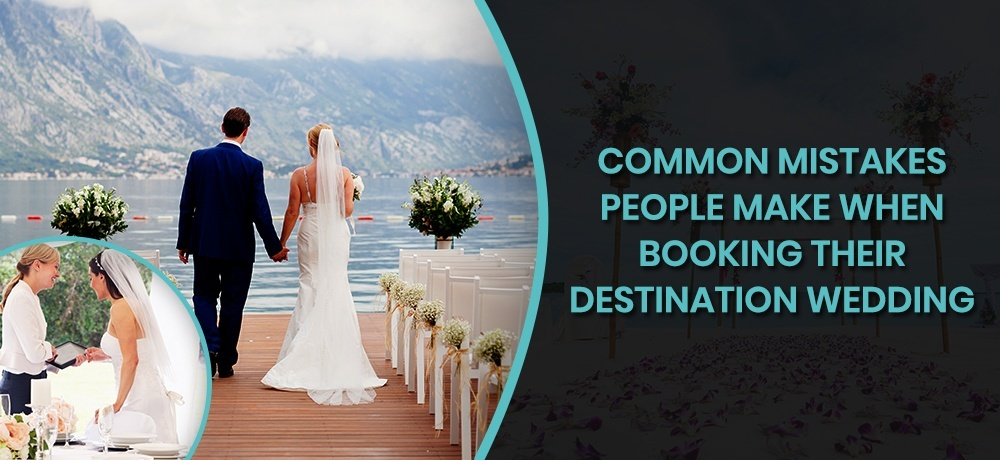 Common Mistakes People Make When Booking Their Destination Wedding.jpg