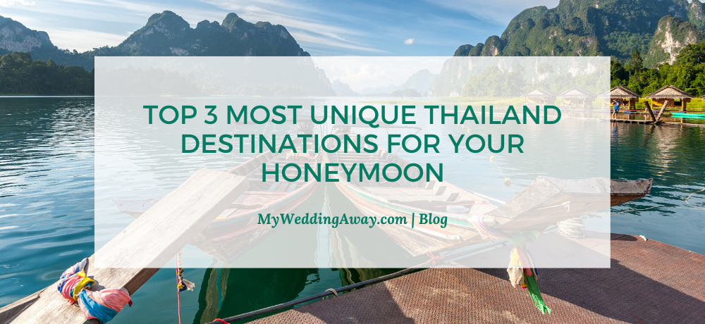 Top 3 Most Unique Thailand Destinations for your Honeymoon.png