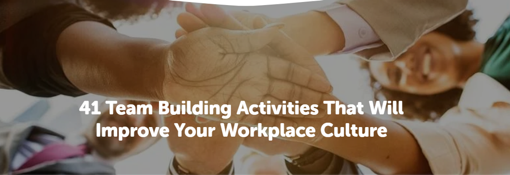 41 Team Building Activities That Will Improve Your Workplace Culture.png