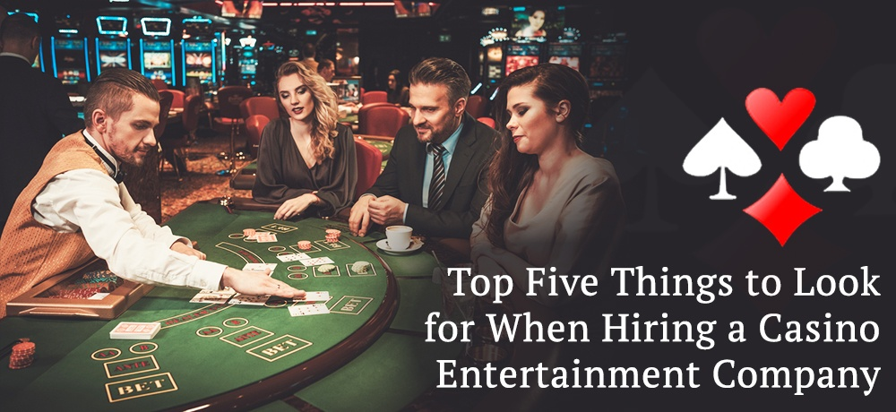 Top-Five-Things-to-Look-for-When-Hiring-a-Casino-Entertainment-Compan.jpg
