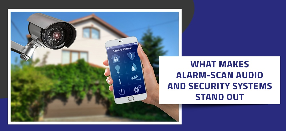 What-Makes-ALARM-SCAN-Audio-and-Security-Systems-Stand-Out (1).jpg