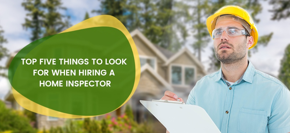 Top Five Things To Look For When Hiring A Home Inspector.jpg