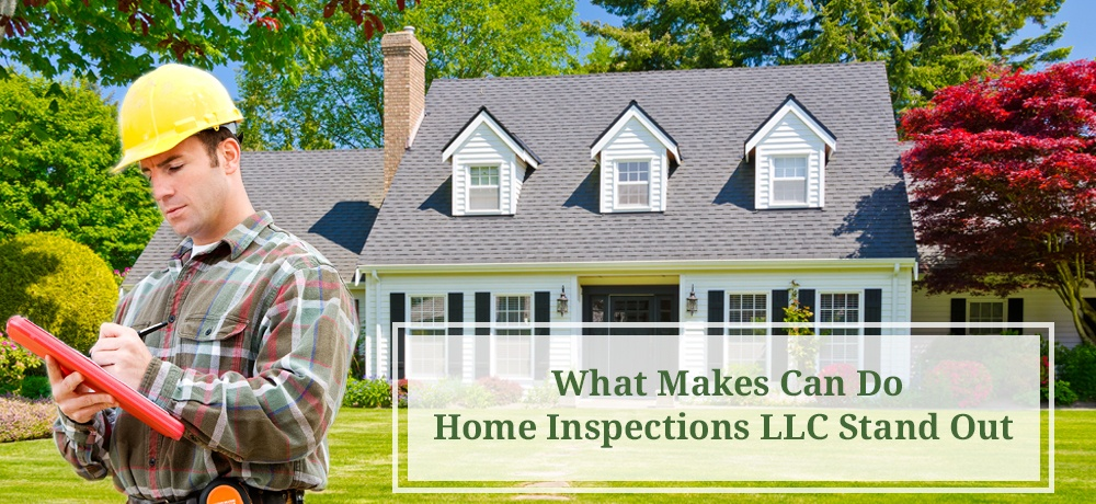 What Makes Can Do Home Inspections LLC Stand Out.jpg