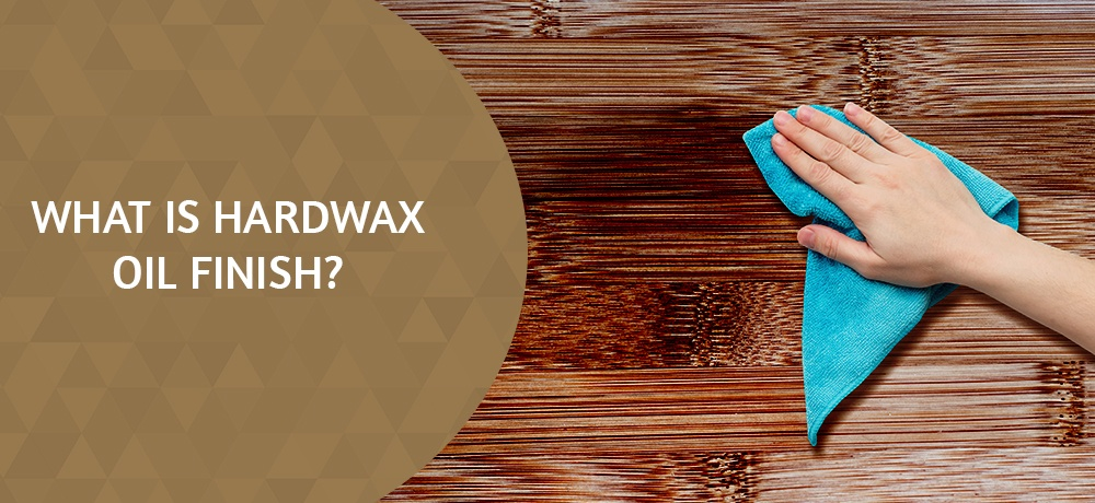 WHAT IS HARDWAX OIL FINISH.jpg