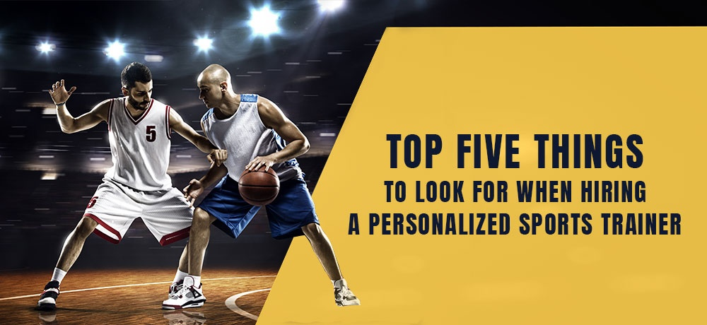 Top Five Things To Look For When Hiring A Personalized Sports Trainer.jpg