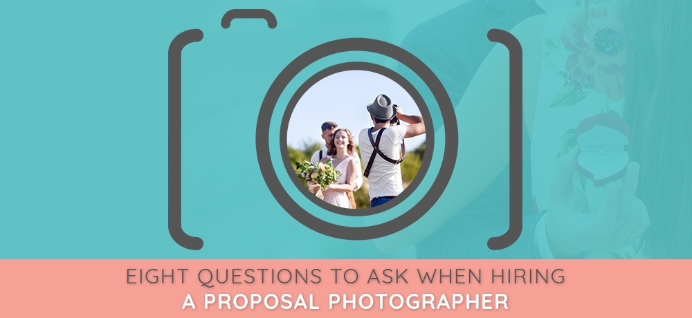 Eight Questions To Ask When Hiring A Proposal Photographer