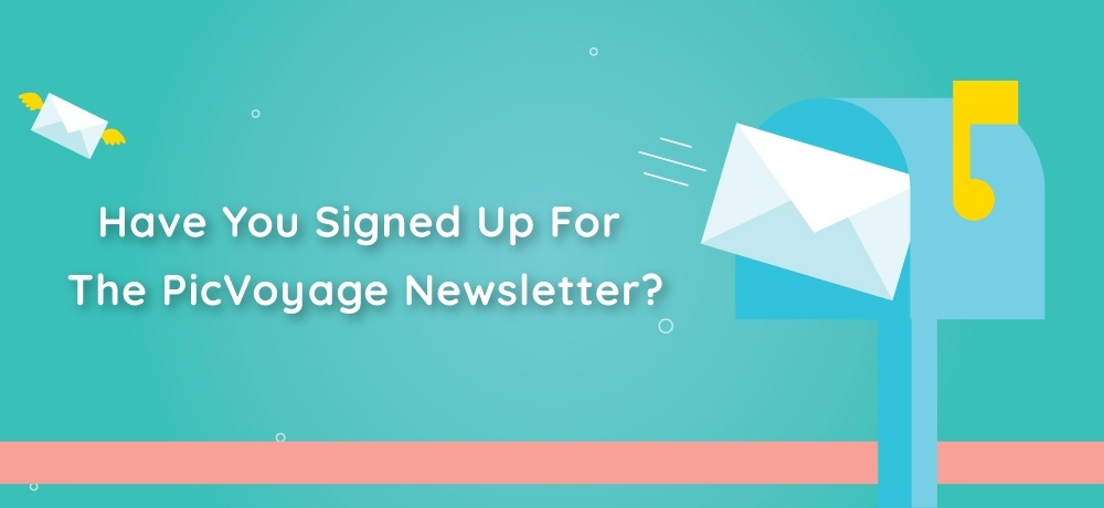 Have You Signed Up For The PicVoyage Newsletter