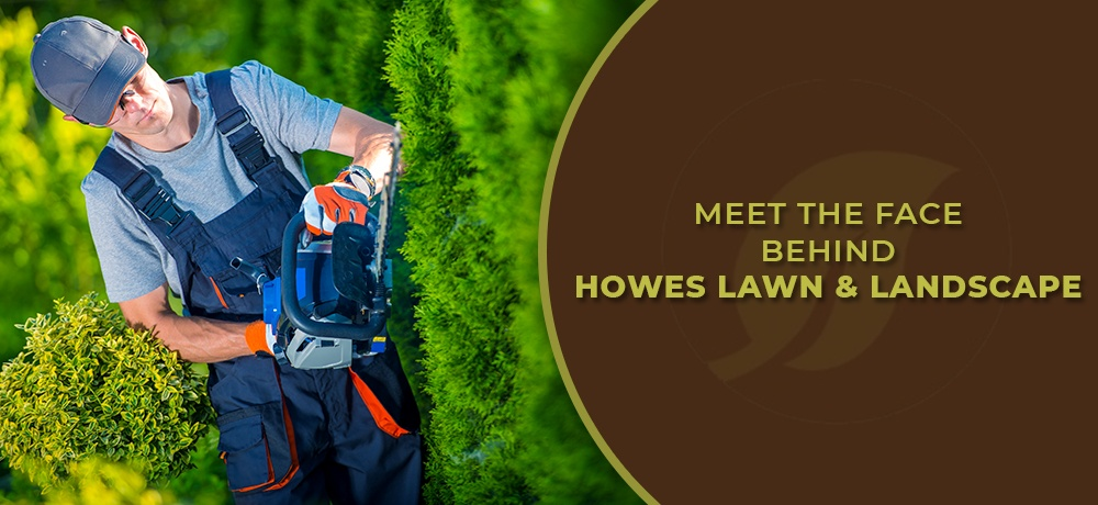Meet-The-Face-Behind-Howes-Lawn-and-Landscape.jpg