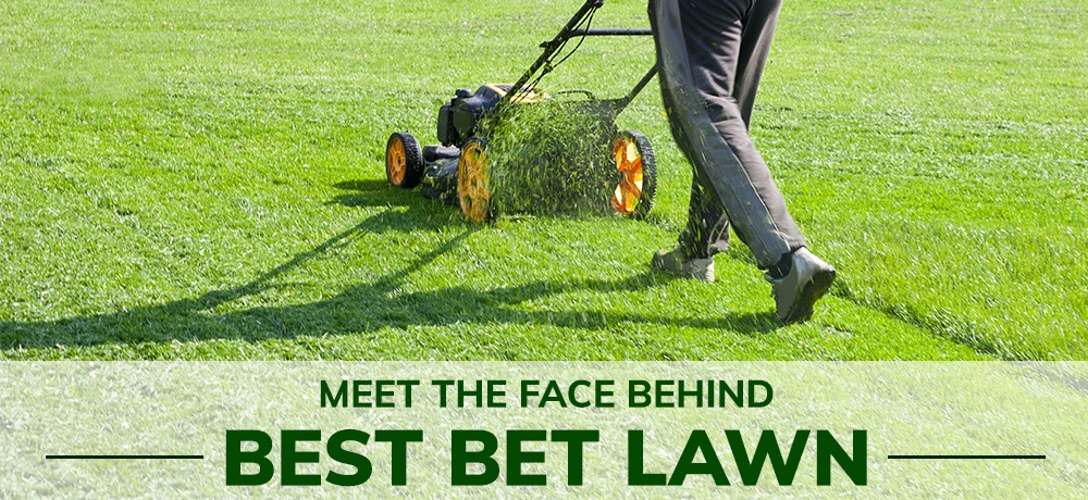 Meet-The-Face-Behind-Best-Bet-Lawn.jpg
