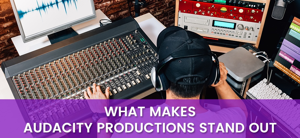 What Makes Audacity Productions Stand Out