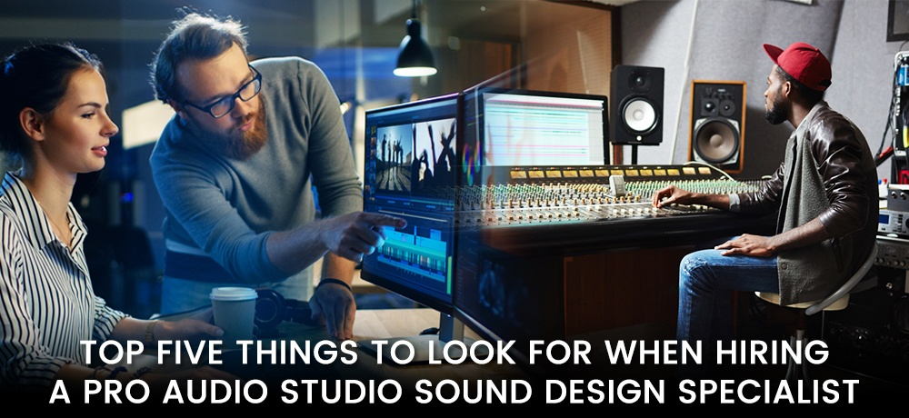 Top-Five-Things-To-Look-For-When-Hiring-A-Pro-Audio-Studio-Sound-Design-Specialist.jpg