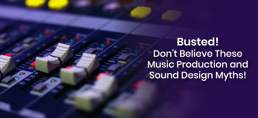 Busted! Don't Believe These Music Production and Sound