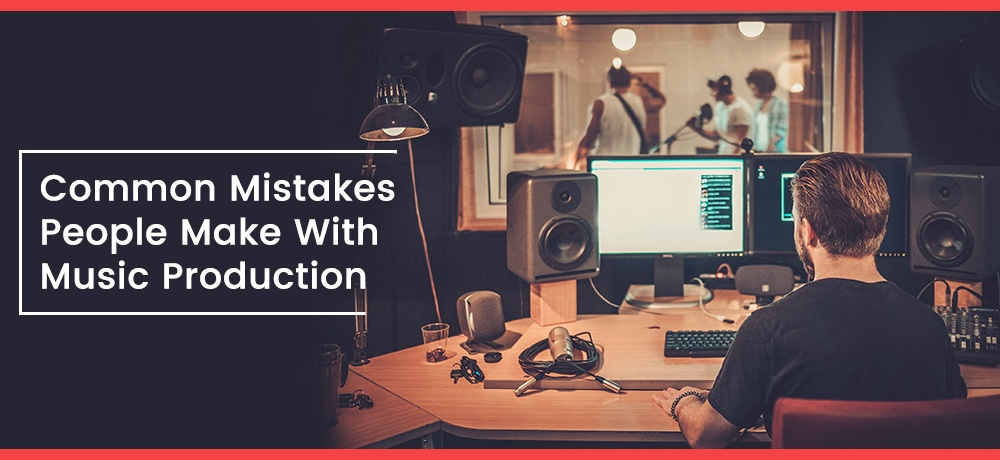 Common-Mistakes-People-Make-With-Music-Production.jpg