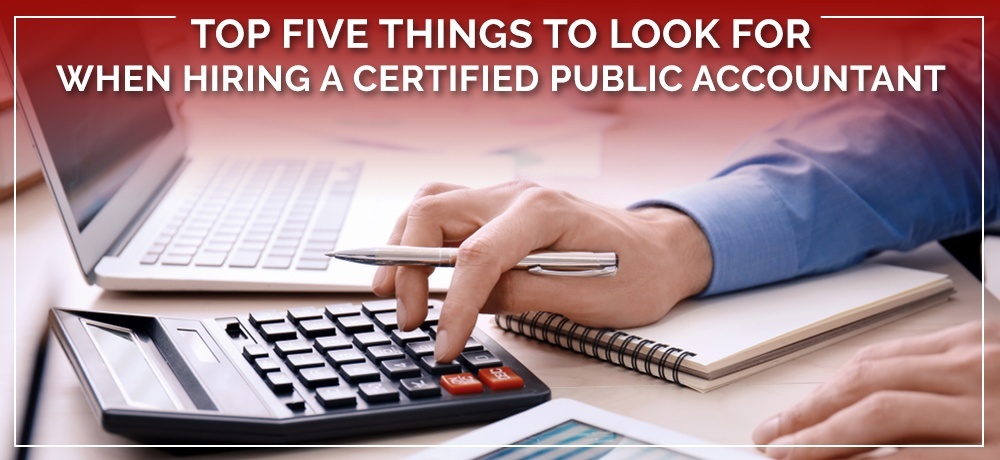 Top-Five-Things-To-Look-For-When-Hiring-A-Certified-Public-Accountant.jpg