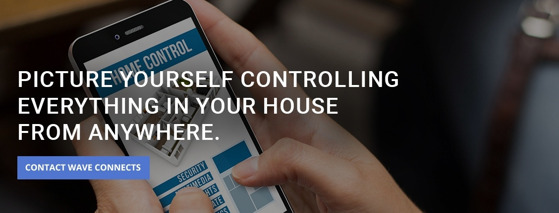 Picture Yourself Controlling Everything in your house from anywhere - Home Automation Installation by Wave Connects