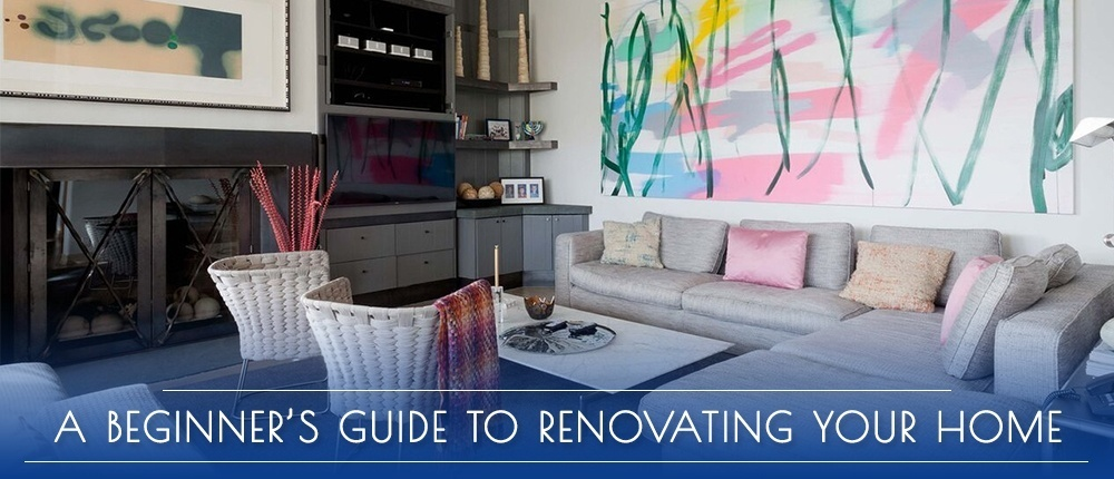 A Beginner's Guide To Renovating Your Home