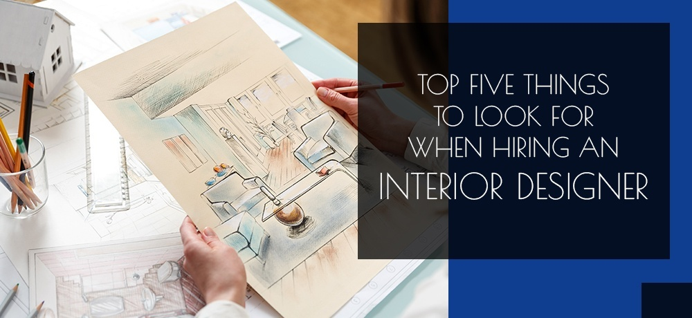 Top five things to look for when hiring an interior designer