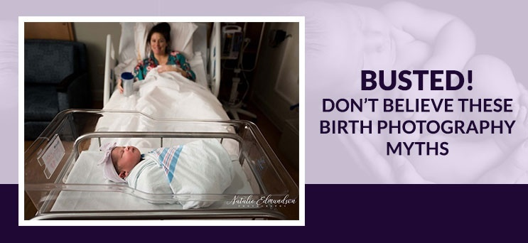 Don't Believe these Birth Photography Myths