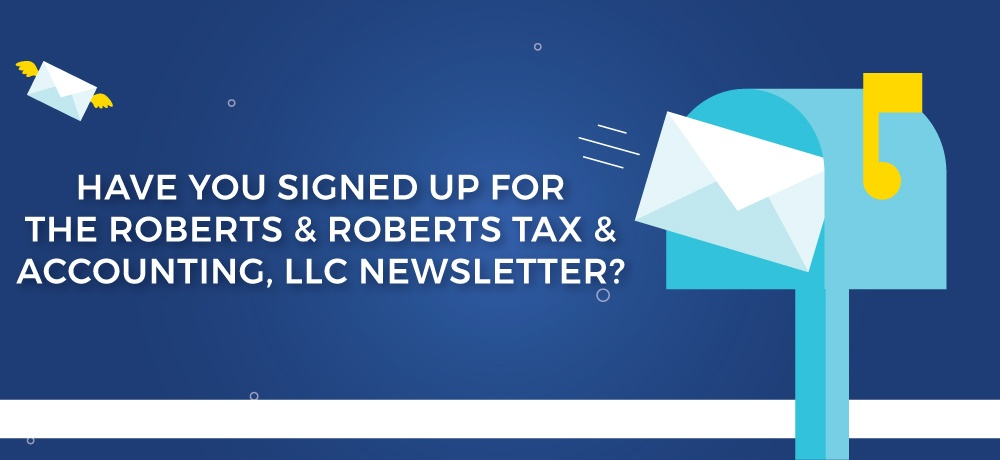 Have-You-Signed-Up-For-The-Roberts-&-Roberts-Tax-&-Accounting,-LLC-Newsletter.jpg