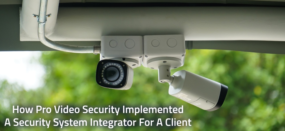 How-Pro-Video-Security-Implemented-A-Security-System-Integrator-For-A-Client.jpg