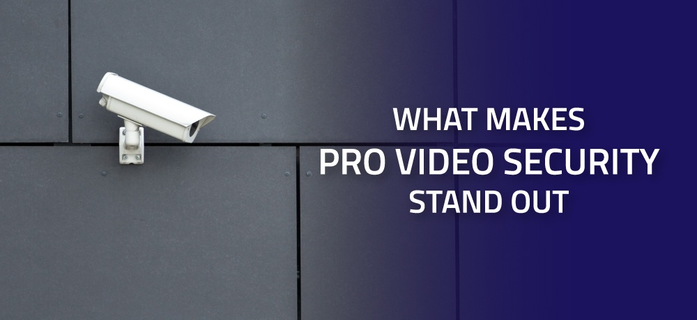 What-Makes-Pro-Video-Security-Stand-Out-for-Pro-Video-Security.jpg