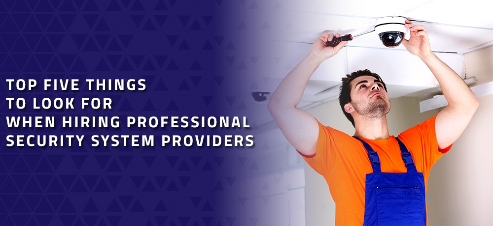 Top-Five-Things-To-Look-For-When-Hiring-Professional-Security-System-Providers.jpg