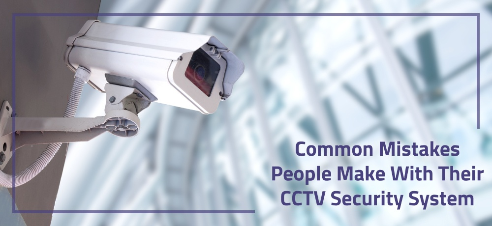Common-Mistakes-People-Make-With-Their-CCTV-Security-System-for-Pro-Video-Security.jpg